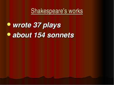 Shakespeare's works wrote 37 plays about 154 sonnets