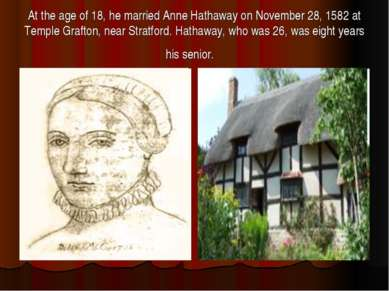 At the age of 18, he married Anne Hathaway on November 28, 1582 at Temple Gra...