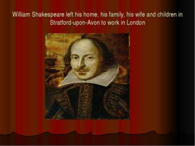 William Shakespeare left his home, his family, his wife and children in Strat...