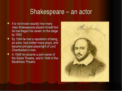 Shakespeare – an actor It is not known exactly how many roles Shakespeare pla...