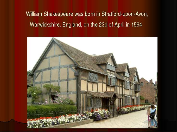 William Shakespeare was born in Stratford-upon-Avon, Warwickshire, England, o...