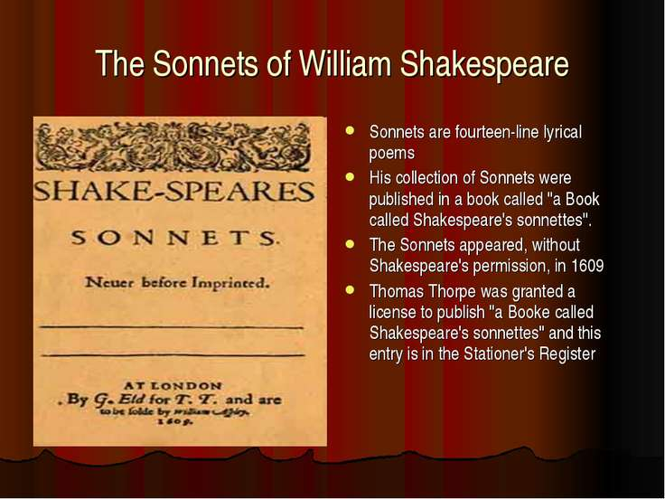 The Sonnets of William Shakespeare Sonnets are fourteen-line lyrical poems Hi...
