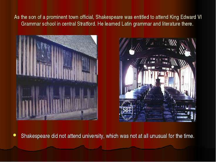 As the son of a prominent town official, Shakespeare was entitled to attend K...