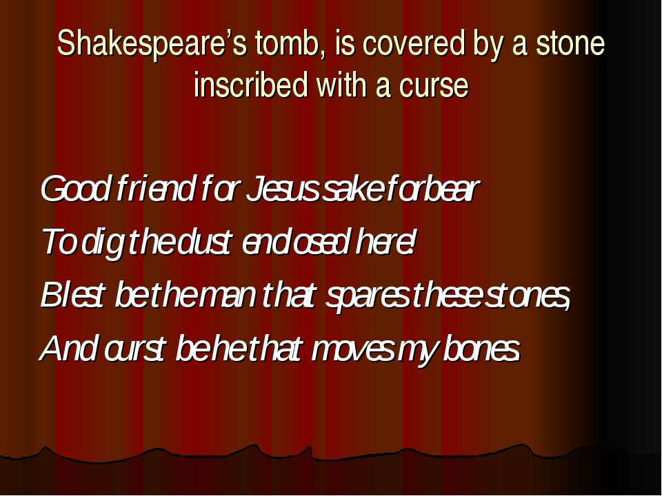 Shakespeare's tomb, is covered by a stone inscribed with a curse Good friend ...