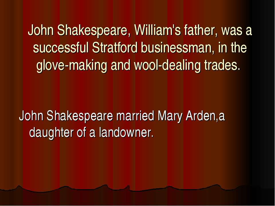 John Shakespeare, William's father, was a successful Stratford businessman, i...