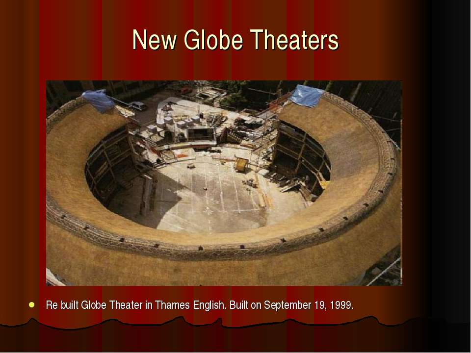 New Globe Theaters Re built Globe Theater in Thames English. Built on Septemb...
