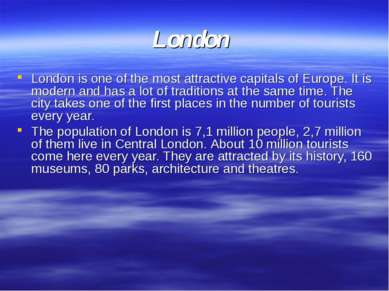 London London is one of the most attractive capitals of Europe. It is modern ...