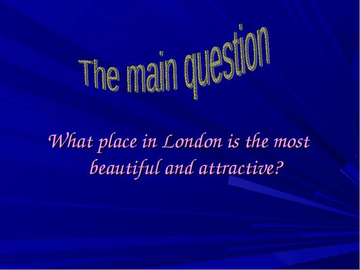What place in London is the most beautiful and attractive?