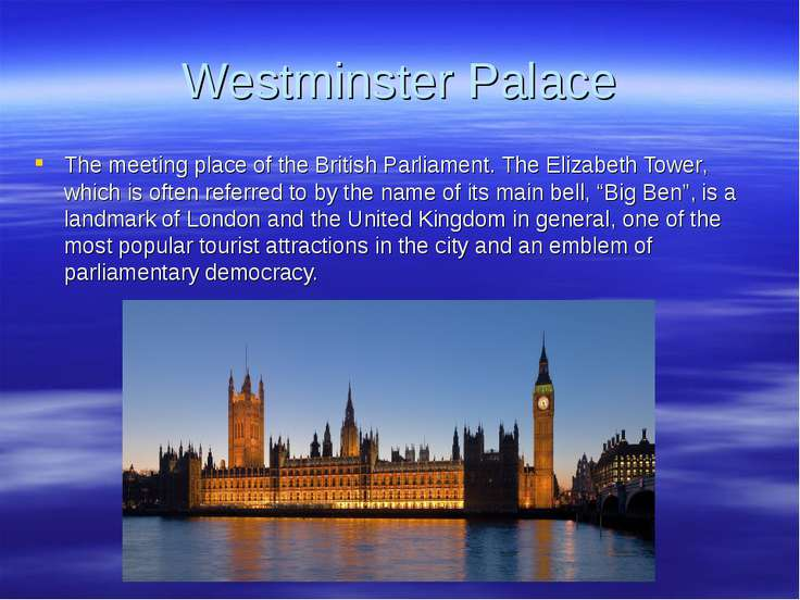 Westminster Palace The meeting place of the British Parliament. The Elizabeth...