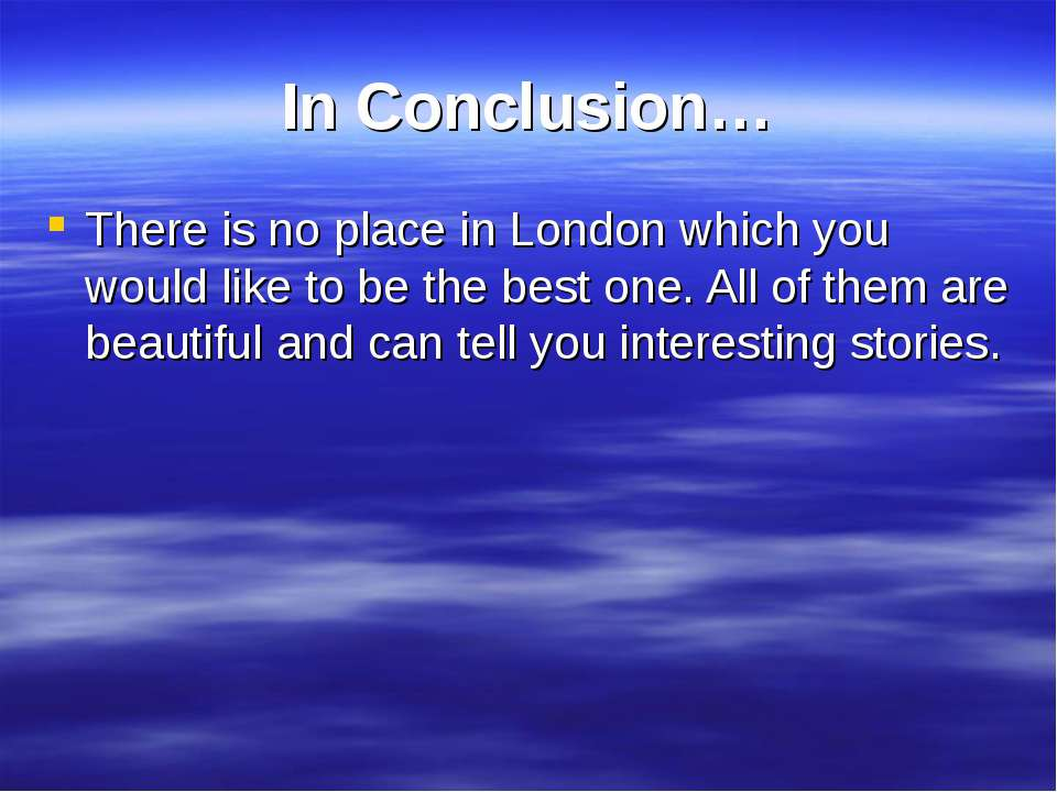 In Conclusion… There is no place in London which you would like to be the bes...