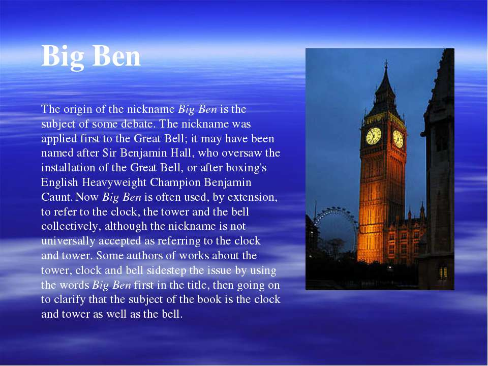 Big Ben The origin of the nickname Big Ben is the subject of some debate. The...