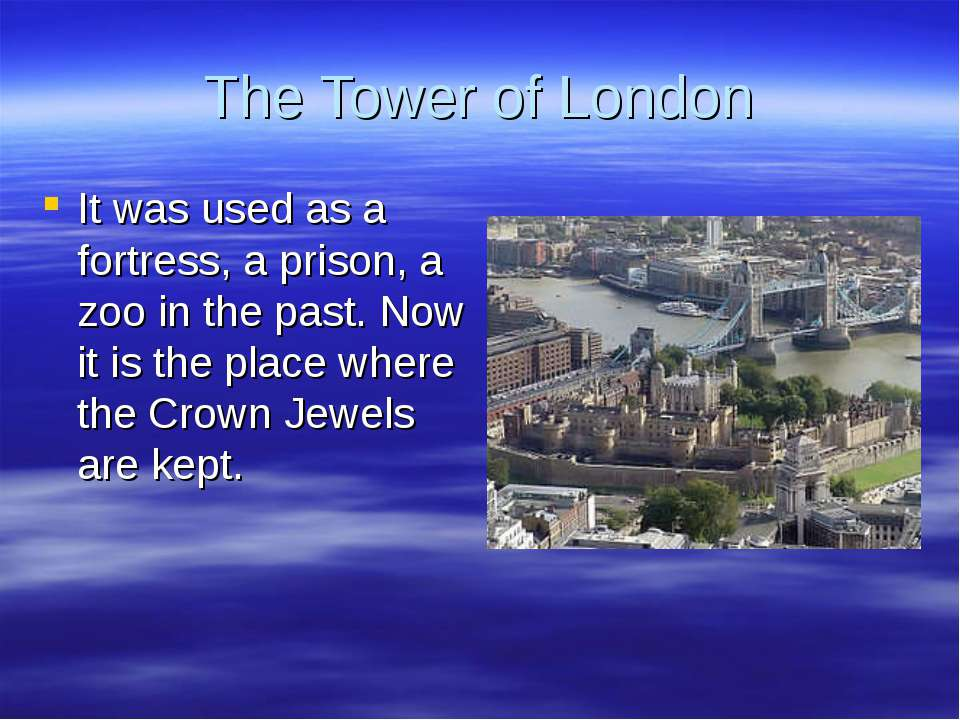 The Tower of London It was used as a fortress, a prison, a zoo in the past. N...