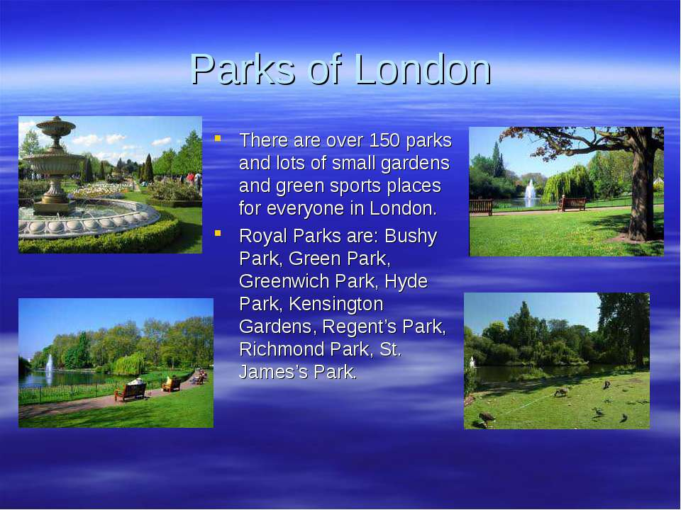 Parks of London There are over 150 parks and lots of small gardens and green ...