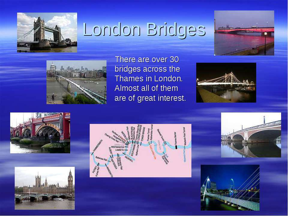 London Bridges There are over 30 bridges across the Thames in London. Almost ...