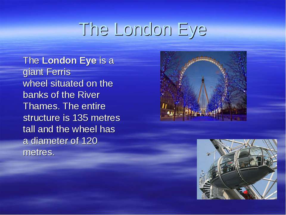The London Eye The London Eye is a giant Ferris wheel situated on the banks o...
