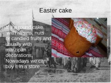 Easter cake It`s a round cake with raisins, nuts or candied fruits and usuall...