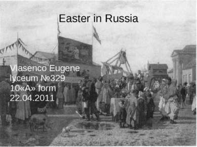 Easter in Russia Vlasenco Eugene lyceum №329 10«A» form 22.04.2011
