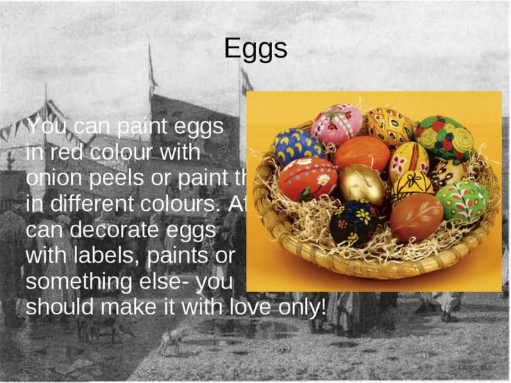 Eggs You can paint eggs in red colour with onion peels or paint them in diffe...