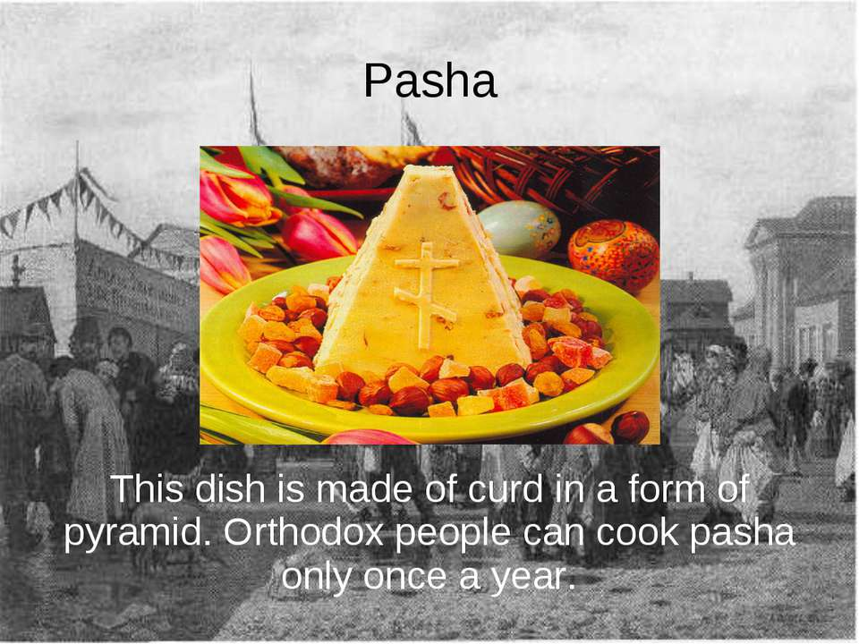 Pasha This dish is made of curd in a form of pyramid. Orthodox people can coo...