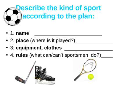 Describe the kind of sport according to the plan: 1. name ___________________...