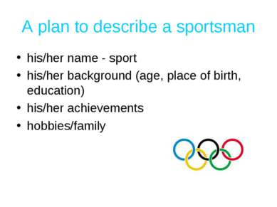 A plan to describe a sportsman his/her name - sport his/her background (age, ...
