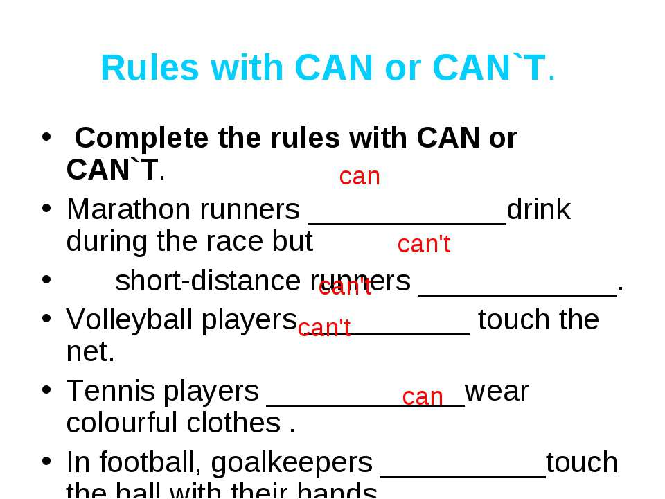 Rules with CAN or CAN`T. Complete the rules with CAN or CAN`T. Marathon runne...