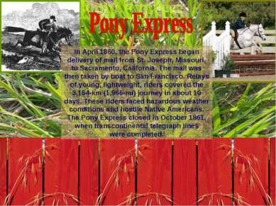 In April 1860, the Pony Express began delivery of mail from St. Joseph, Misso...