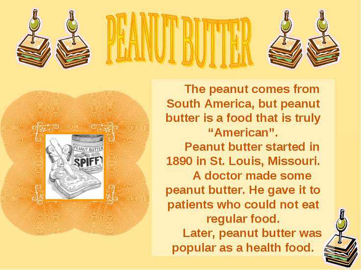 The peanut comes from South America, but peanut butter is a food that is trul...