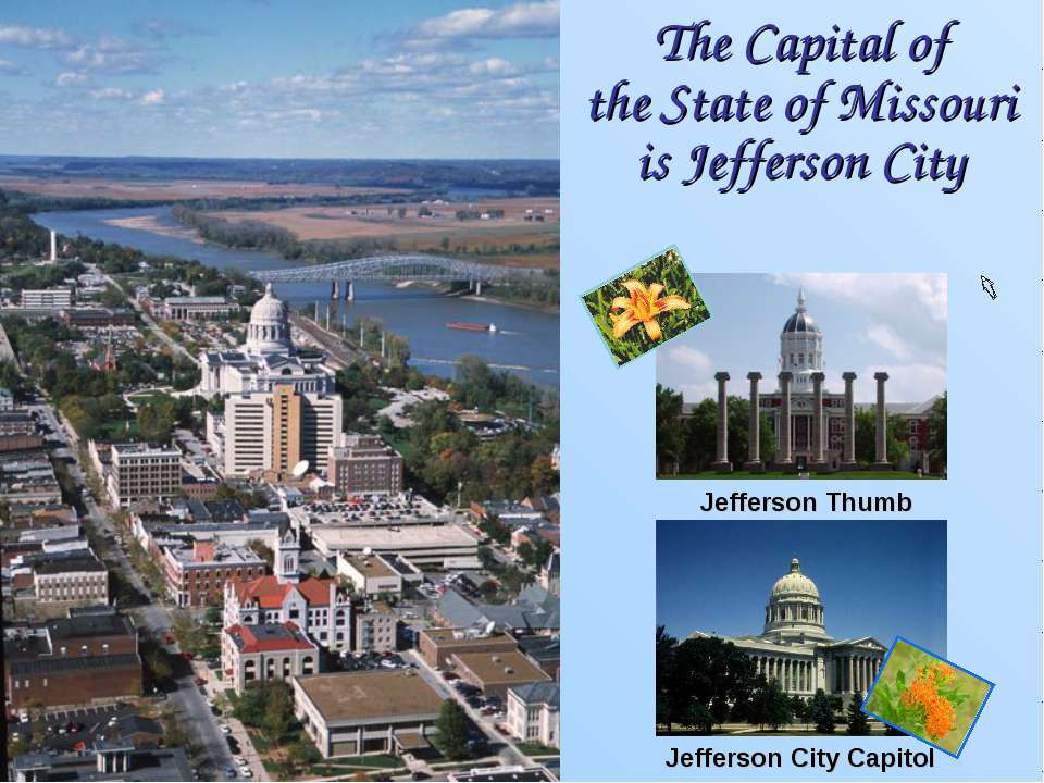 The Capital of the State of Missouri is Jefferson City Jefferson City Capitol...