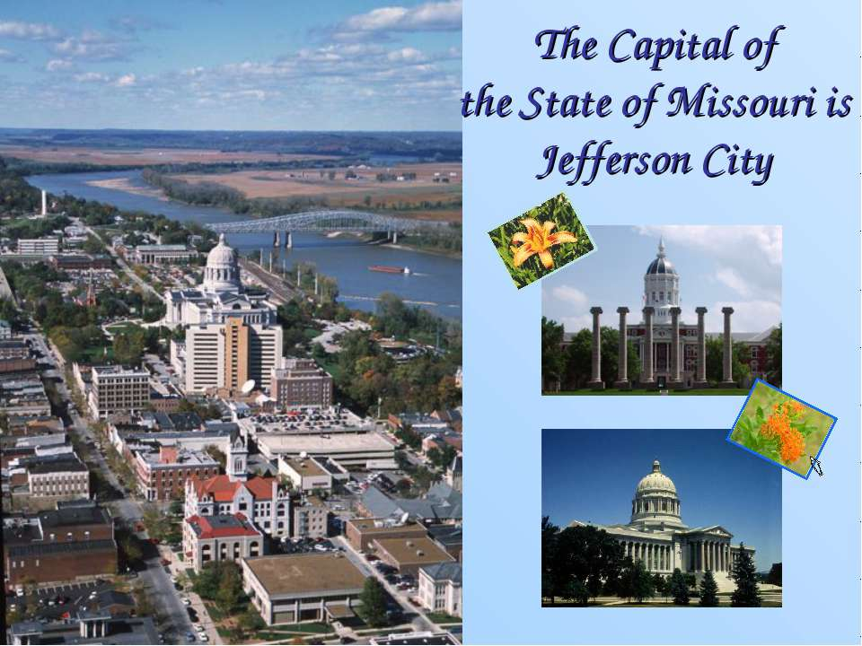 The Capital of the State of Missouri is Jefferson City