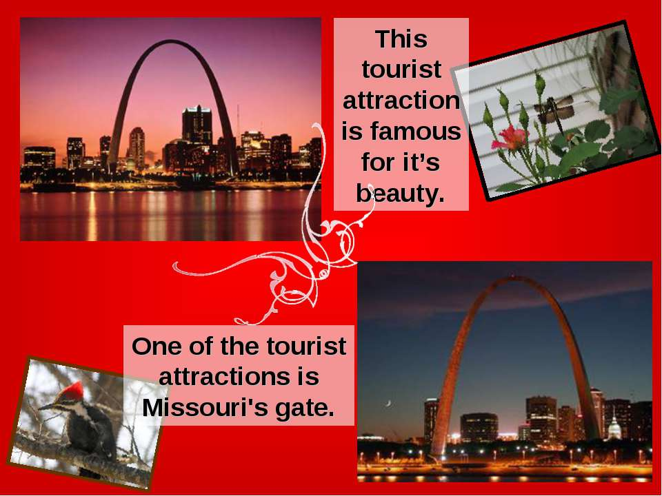 One of the tourist attractions is Missouri's gate. This tourist attraction is...