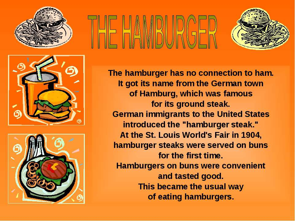 The hamburger has no connection to ham. It got its name from the German town ...