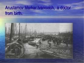 Arustamov Markar Ivanovich, a doctor from birth