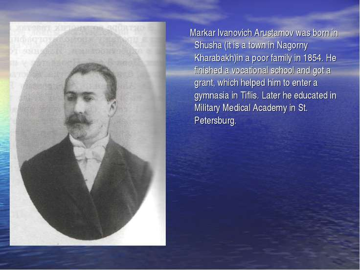 Markar Ivanovich Arustamov was born in Shusha (it is a town in Nagorny Kharab...