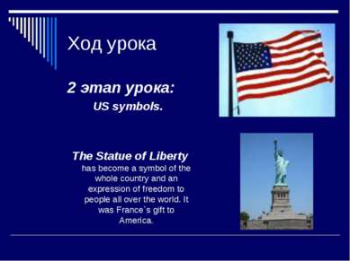 Ход урока 2 этап урока: US symbols. The Statue of Liberty has become a symbol...