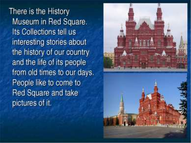 There is the History Museum in Red Square. Its Collections tell us interestin...