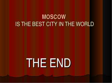 MOSCOW IS THE BEST CITY IN THE WORLD THE END