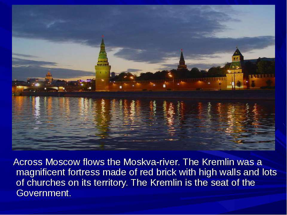 Across Moscow flows the Moskva-river. The Kremlin was a magnificent fortress ...