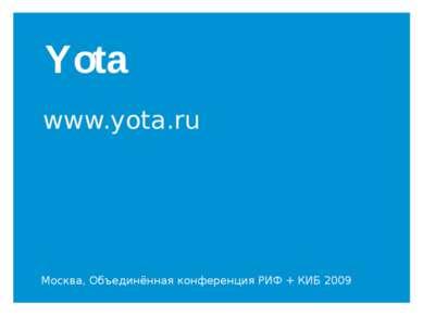 Yota www.yota.ru Москва, Объединённая конференция РИФ + КИБ 2009