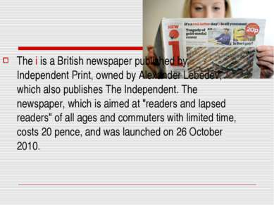 The i is a British newspaper published by Independent Print, owned by Alexand...