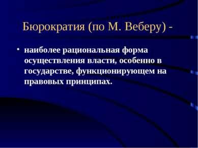 Бюрократия (по М. Веберу) - наиболее рациональная форма осуществления власти,...