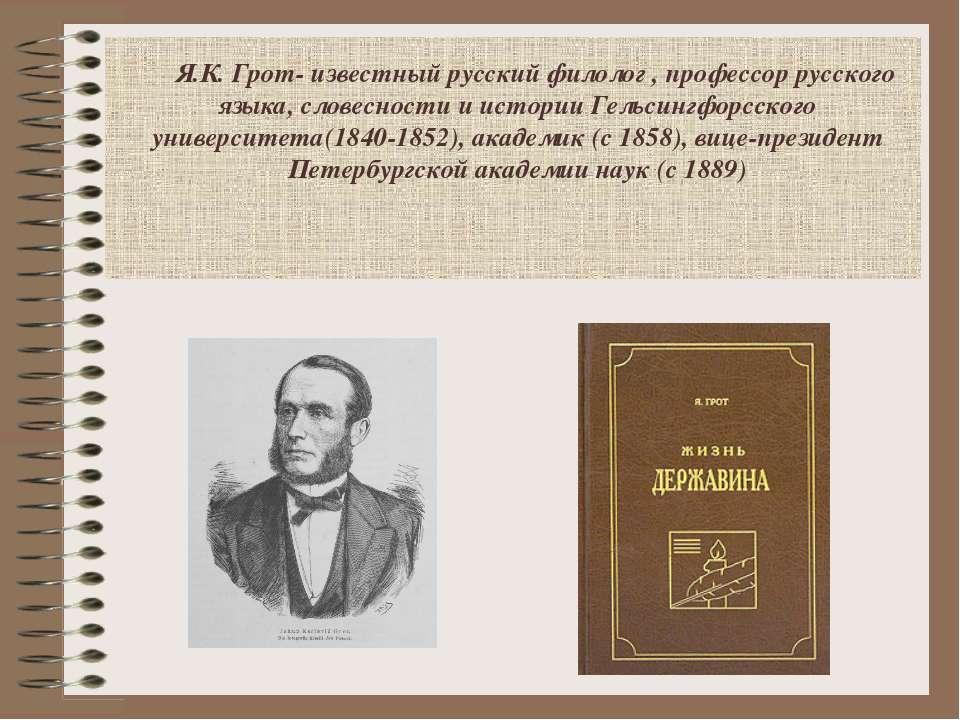 Я.К. Грот- известный русский филолог , профессор русского языка, словесности ...