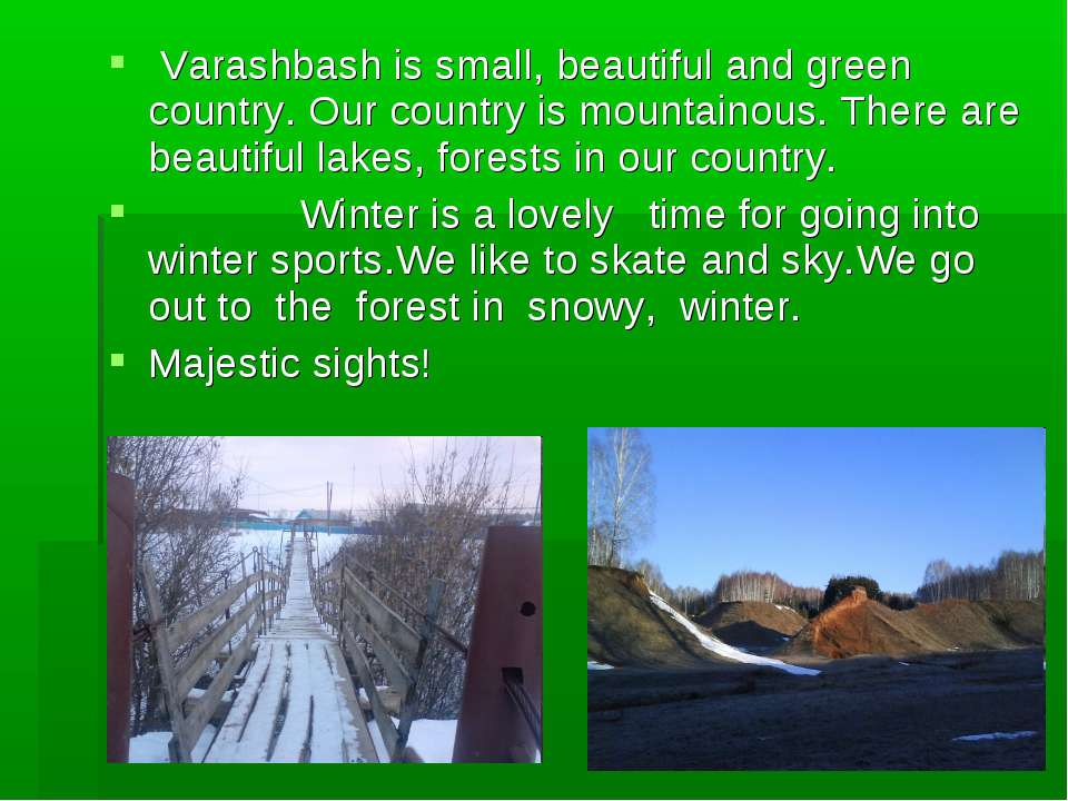 Varashbash is small, beautiful and green country. Our country is mountainous....