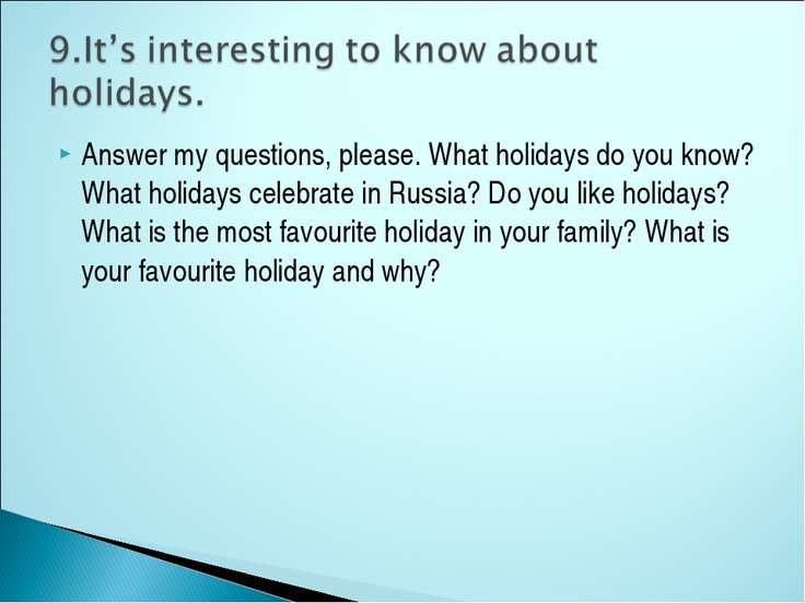 Answer my questions, please. What holidays do you know? What holidays celebra...