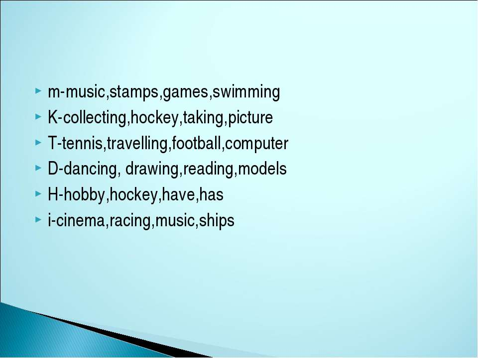 m-music,stamps,games,swimming K-collecting,hockey,taking,picture T-tennis,tra...