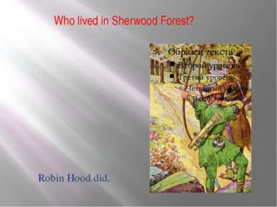 Who lived in Sherwood Forest? Robin Hood did.