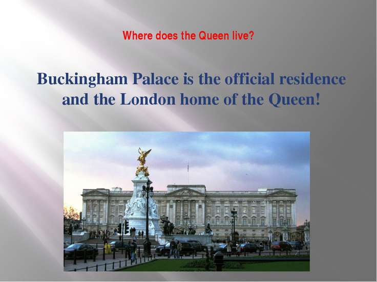 Where does the Queen live? Buckingham Palace is the official residence and th...