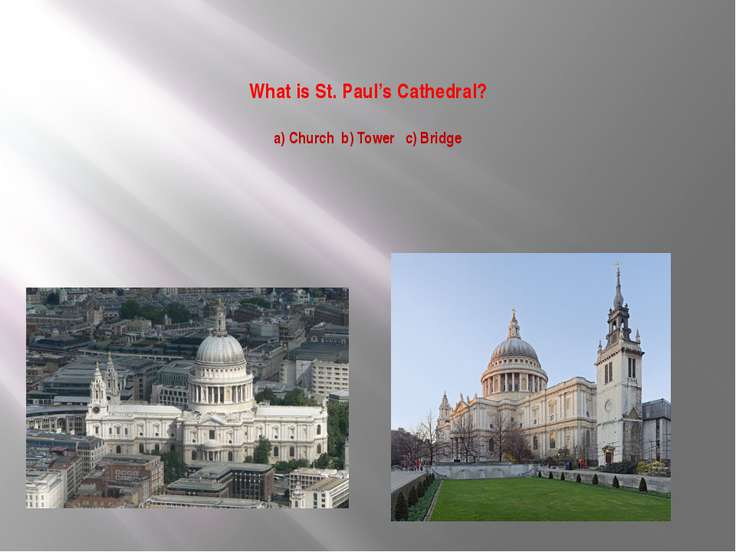 What is St. Paul's Cathedral? a) Church b) Tower c) Bridge