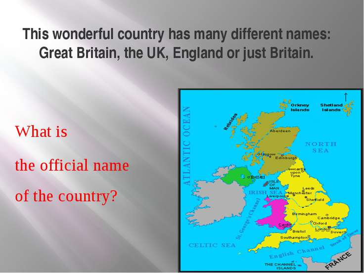 This wonderful country has many different names: Great Britain, the UK, Engla...