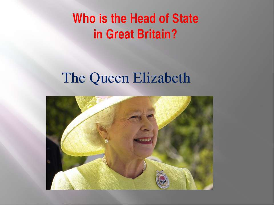 Who is the Head of State in Great Britain? The Queen Elizabeth